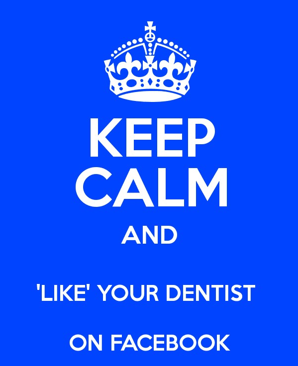 Keep Calm and Like your Dentist on Facebook